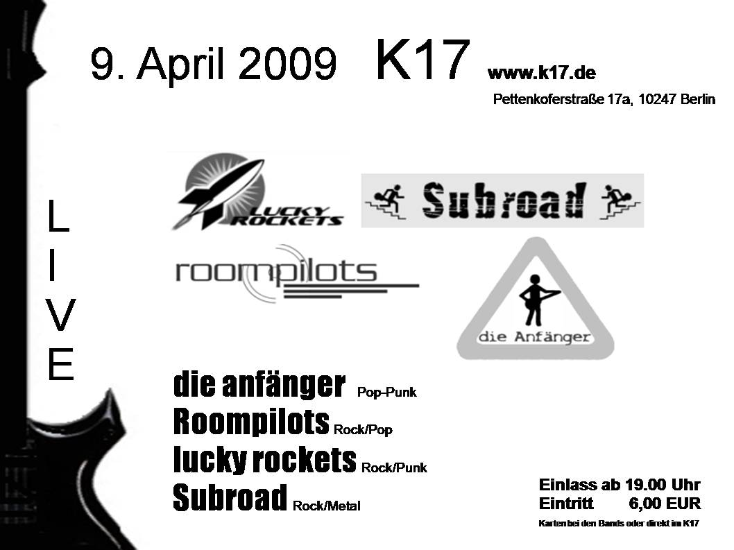 K17 09.04.2009 Die Anfänger, Lucky Rockets, Roompilots und Subroad